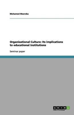 Organizational Culture: Its Implications to Educational Institutions (Paperback)