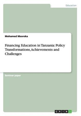 Financing Education in Tanzania: Policy Transformations, Achievements and Challenges (Paperback)