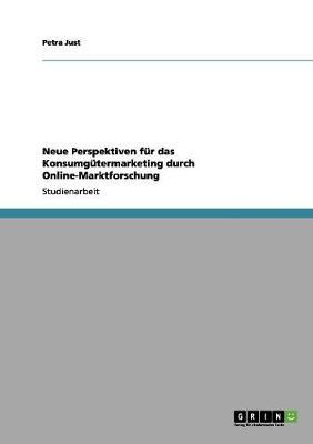 Neue Perspektiven Fur Das Konsumgutermarketing Durch Online-Marktforschung (Paperback)