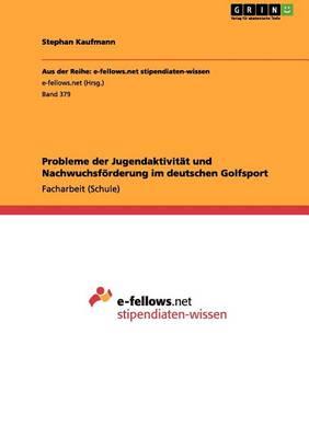 Probleme Der Jugendaktivitat Und Nachwuchsforderung Im Deutschen Golfsport (Paperback)