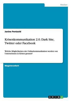 Krisenkommunikation 2.0. Dark Site, Twitter Oder Facebook (Paperback)