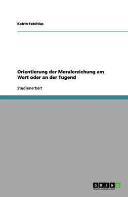 Orientierung Der Moralerziehung Am Wert Oder an Der Tugend (Paperback)