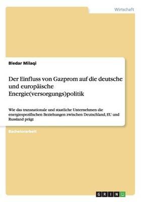 Der Einfluss Von Gazprom Auf Die Deutsche Und Europ ische Energie(versorgungs)Politik (Paperback)