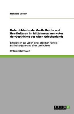 Unterrichtsstunde: Groe Reiche Und Ihre Kulturen Im Mittelmeerraum - Aus Der Geschichte Des Alten Griechenlands (Paperback)