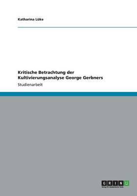 Kritische Betrachtung Der Kultivierungsanalyse George Gerbners (Paperback)