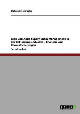Lean Und Agile Supply Chain Management in Der Bekleidungsindustrie. Chancen Und Herausforderungen (Paperback)
