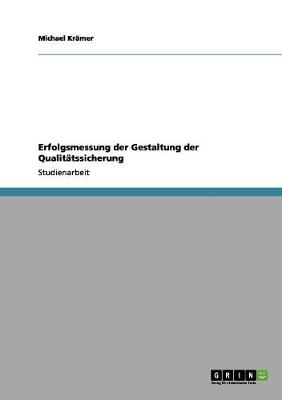 Erfolgsmessung Der Gestaltung Der Qualitatssicherung (Paperback)
