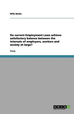 Do Current Employment Laws Achieve Satisfactory Balance Between the Interests of Employers, Workers and Society at Large? (Paperback)