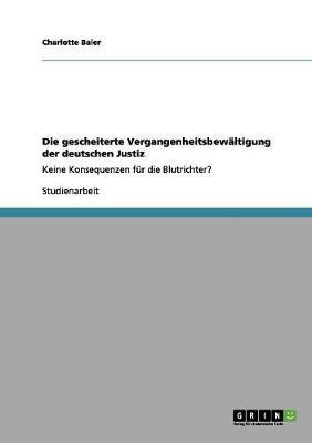 Die Gescheiterte Vergangenheitsbewaltigung Der Deutschen Justiz (Paperback)