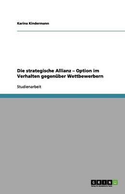 Die Strategische Allianz - Option Im Verhalten Gegenuber Wettbewerbern (Paperback)