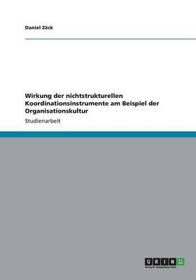 Wirkung Der Nichtstrukturellen Koordinationsinstrumente Am Beispiel Der Organisationskultur (Paperback)