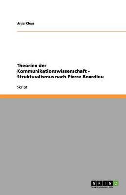 Theorien Der Kommunikationswissenschaft - Strukturalismus Nach Pierre Bourdieu (Paperback)