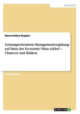 Leistungsorientierte Managementverg tung Auf Basis Des Economic Value Added - Chancen Und Risiken (Paperback)