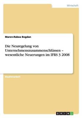Die Neuregelung Von Unternehmenszusammenschl ssen - Wesentliche Neuerungen Im Ifrs 3 2008 (Paperback)