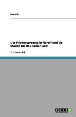 Der Friedensprozess in Nordirland ALS Modell F r Das Baskenland (Paperback)