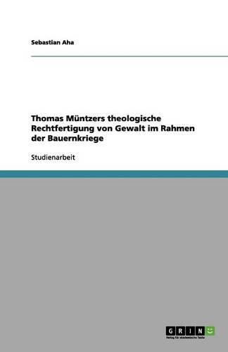 Thomas M ntzers Theologische Rechtfertigung Von Gewalt Im Rahmen Der Bauernkriege (Paperback)