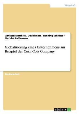 Globalisierung Eines Unternehmens. Die Coca Cola Company. (Paperback)