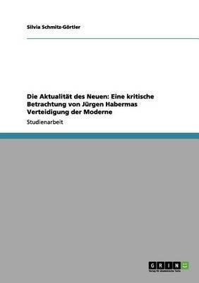 Die Aktualitat Des Neuen: Eine Kritische Betrachtung Von Jurgen Habermas Verteidigung Der Moderne (Paperback)