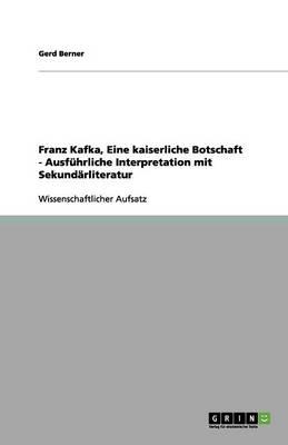 Franz Kafka, Eine Kaiserliche Botschaft - Ausfuhrliche Interpretation Mit Sekundarliteratur (Paperback)