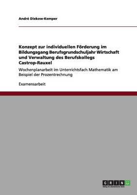 Konzept Zur Individuellen F rderung Im Bildungsgang Berufsgrundschuljahr Wirtschaft Und Verwaltung Des Berufskollegs Castrop-Rauxel (Paperback)