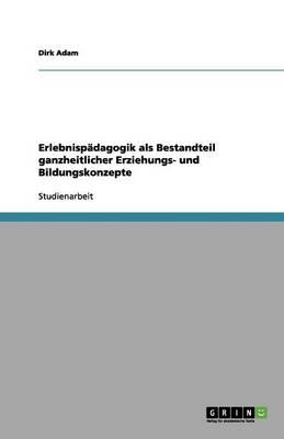 Erlebnisp dagogik ALS Bestandteil Ganzheitlicher Erziehungs- Und Bildungskonzepte (Paperback)
