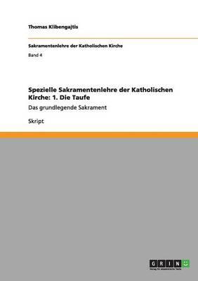 Spezielle Sakramentenlehre Der Katholischen Kirche: 1. Die Taufe (Paperback)