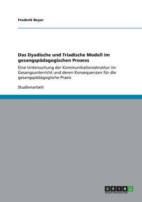 Das Dyadische Und Triadische Modell Im Gesangsp dagogischen Prozess (Paperback)