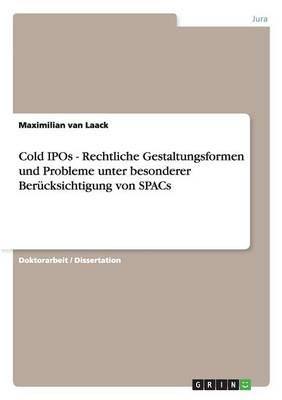 Cold IPOs - Rechtliche Gestaltungsformen Und Probleme Unter Besonderer Ber cksichtigung Von Spacs (Paperback)