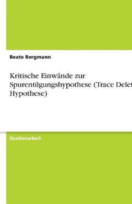 Kritische Einwande Zur Spurentilgungshypothese (Trace Deletion Hypothese) (Paperback)