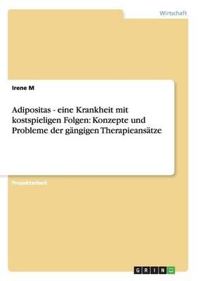 Adipositas - Eine Krankheit Mit Kostspieligen Folgen: Konzepte Und Probleme Der G ngigen Therapieans tze (Paperback)