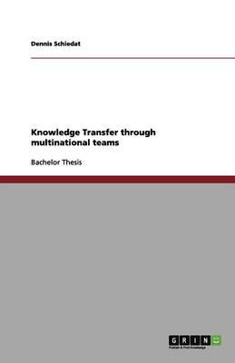Knowledge Transfer Through Multinational Teams (Paperback)
