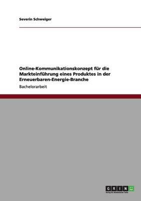 Online-Kommunikationskonzept F r Die Markteinf hrung Eines Produktes in Der Erneuerbaren-Energie-Branche (Paperback)