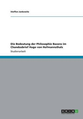 Die Bedeutung Der Philosophie Bacons Im Chandosbrief Hugo Von Hofmannsthals (Paperback)