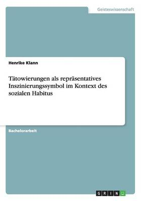 T towierungen ALS Repr sentatives Inszinierungssymbol Im Kontext Des Sozialen Habitus (Paperback)