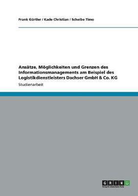 Ans tze, M glichkeiten Und Grenzen Des Informationsmanagements Am Beispiel Des Logistikdienstleisters Dachser Gmbh & Co. Kg (Paperback)