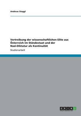Vertreibung Der Wissenschaftlichen Elite Aus Osterreich Im Standestaat Und Der Nazi-Diktatur ALS Kontinuitat (Paperback)