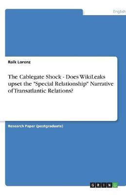 """The Cablegate Shock - Does Wikileaks Upset the """"Special Relationship"""" Narrative of Transatlantic Relations? (Paperback)"""