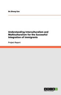 Understanding Interculturalism and Multiculturalism for the Successful Integration of Immigrants (Paperback)