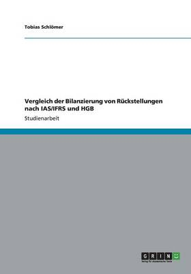 Vergleich Der Bilanzierung Von R ckstellungen Nach Ias/Ifrs Und Hgb (Paperback)