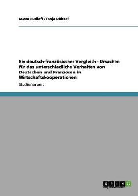Ein Deutsch-Franzosischer Vergleich - Ursachen Fur Das Unterschiedliche Verhalten Von Deutschen Und Franzosen in Wirtschaftskooperationen (Paperback)