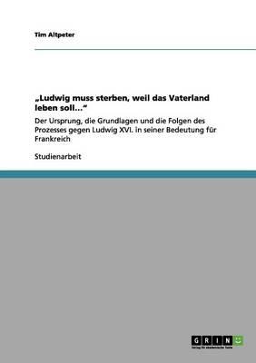 """ludwig Muss Sterben, Weil Das Vaterland Leben Soll... (Paperback)"