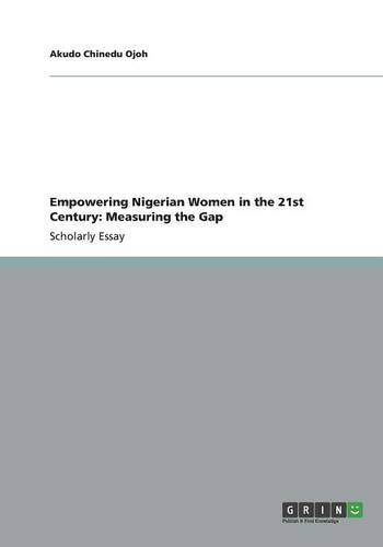 Empowering Nigerian Women in the 21st Century: Measuring the Gap (Paperback)