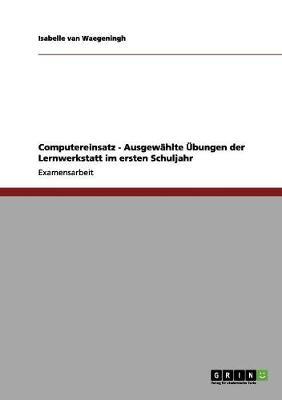 Computereinsatz - Ausgew hlte bungen Der Lernwerkstatt Im Ersten Schuljahr (Paperback)