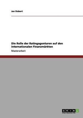 Die Rolle Der Ratingagenturen Auf Den Internationalen Finanzmarkten (Paperback)