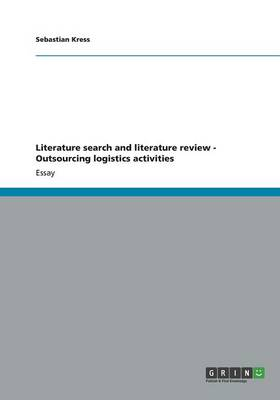 Literature Search and Literature Review - Outsourcing Logistics Activities (Paperback)