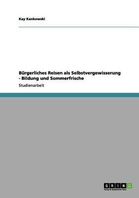 Burgerliches Reisen ALS Selbstvergewisserung - Bildung Und Sommerfrische (Paperback)