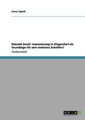 Rainald Goetz' Inszenierung in Klagenfurt ALS Grundlage Fur Sein Weiteres Schaffen? (Paperback)
