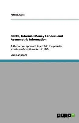 Banks, Informal Money Lenders and Asymmetric Information (Paperback)