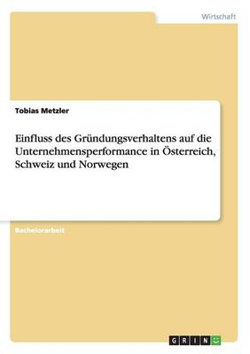Einfluss Des Gr ndungsverhaltens Auf Die Unternehmensperformance in sterreich, Schweiz Und Norwegen (Paperback)