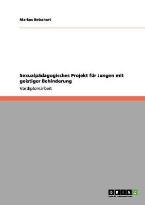 Sexualpadagogisches Projekt Fur Jungen Mit Geistiger Behinderung (Paperback)